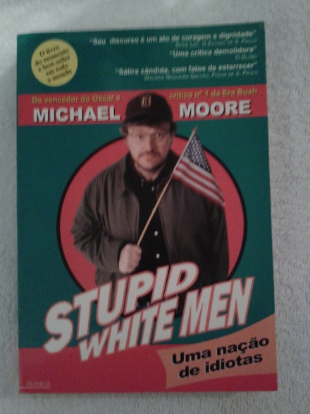 an analysis of the stupid white men by michael moore Stupid white men may offend many people, but that's what makes moore an original he is not afraid to publish dissent when it's unpopular to do so and there's nothing more patriotic and .