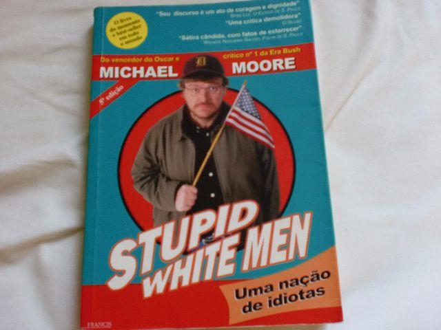 a study of michael moores stupid white men I found stupid white men, a book written by michael moore, very interesting and funny the humor in this book is displayed in a dark manor, in which he portrays bush's administration by highlighting their faulty decisions.